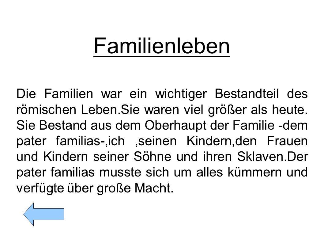 Familienleben Die Familien war ein wichtiger Bestandteil des römischen Leben.Sie waren viel größer als heute. Sie Bestand aus dem Oberhaupt der Famili