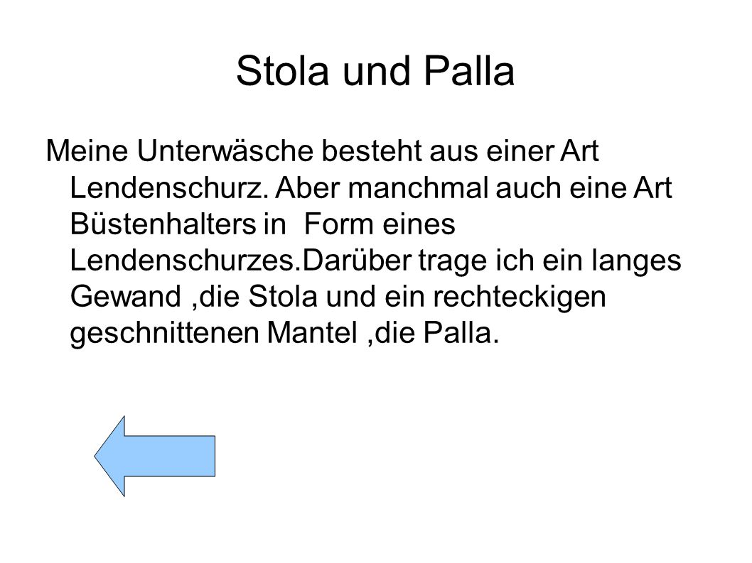 Stola und Palla Meine Unterwäsche besteht aus einer Art Lendenschurz. Aber manchmal auch eine Art Büstenhalters in Form eines Lendenschurzes.Darüber t