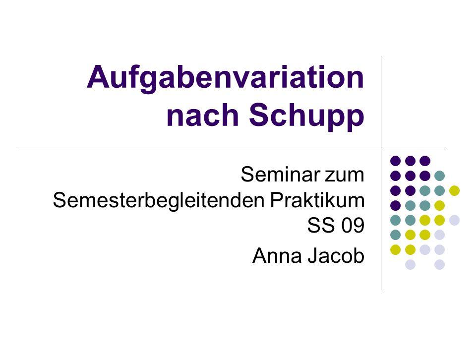 Aufgabenvariation nach Schupp Seminar zum Semesterbegleitenden Praktikum SS 09 Anna Jacob
