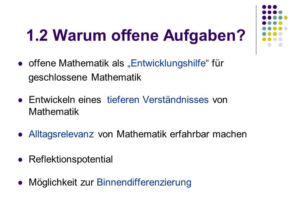 1.2 Warum offene Aufgaben.Mathematik bietet mehr, als (nur) (Schema)rechnen.