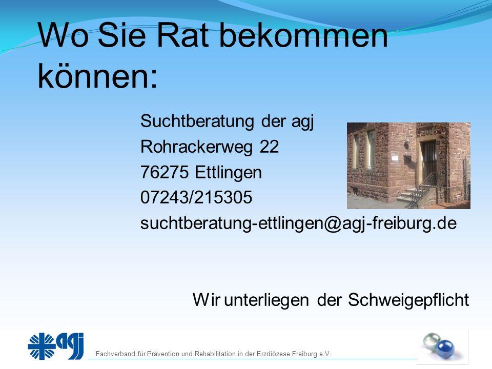 Wo Sie Rat bekommen können: Suchtberatung der agj Rohrackerweg 22 76275 Ettlingen 07243/215305 suchtberatung-ettlingen@agj-freiburg.de Wir unterliegen der Schweigepflicht
