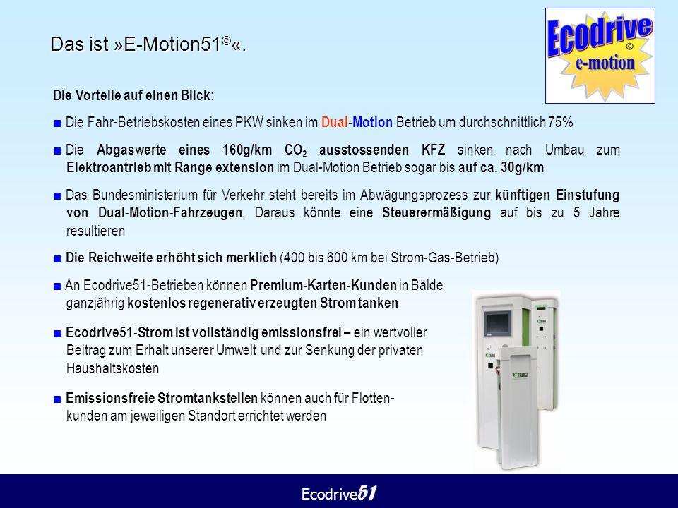 Ecodrive 51 Das ist »E-Motion51 © «. Die Vorteile auf einen Blick: ■ Die Fahr-Betriebskosten eines PKW sinken im Dual-Motion Betrieb um durchschnittli