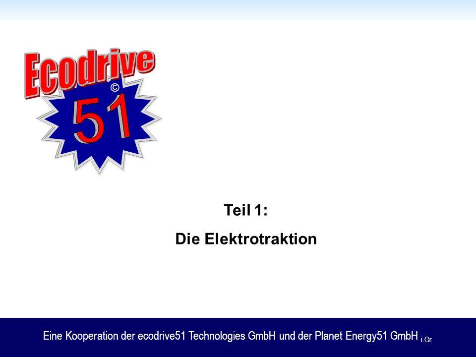 © Teil 1: Die Elektrotraktion Eine Kooperation der ecodrive51 Technologies GmbH und der Planet Energy51 GmbH i.Gr.