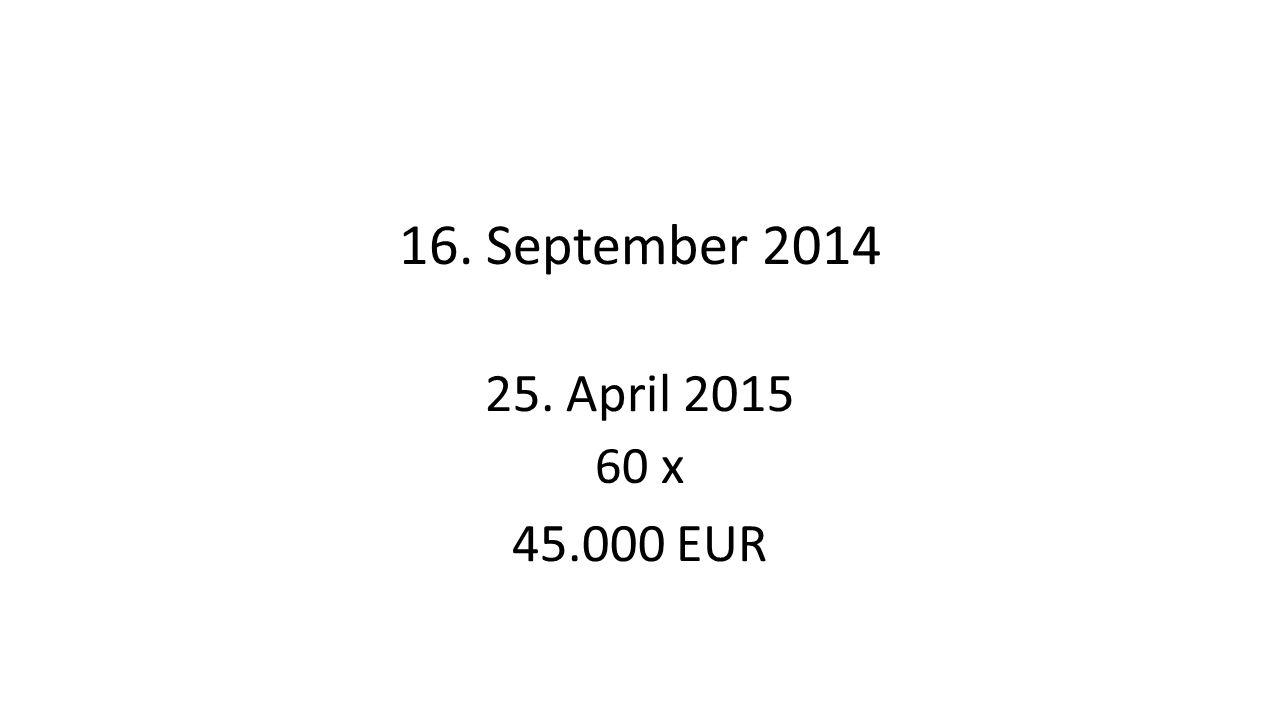 16. September 2014 25. April 2015 60 x 45.000 EUR