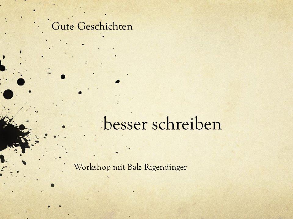 besser schreiben Workshop mit Balz Rigendinger Gute Geschichten