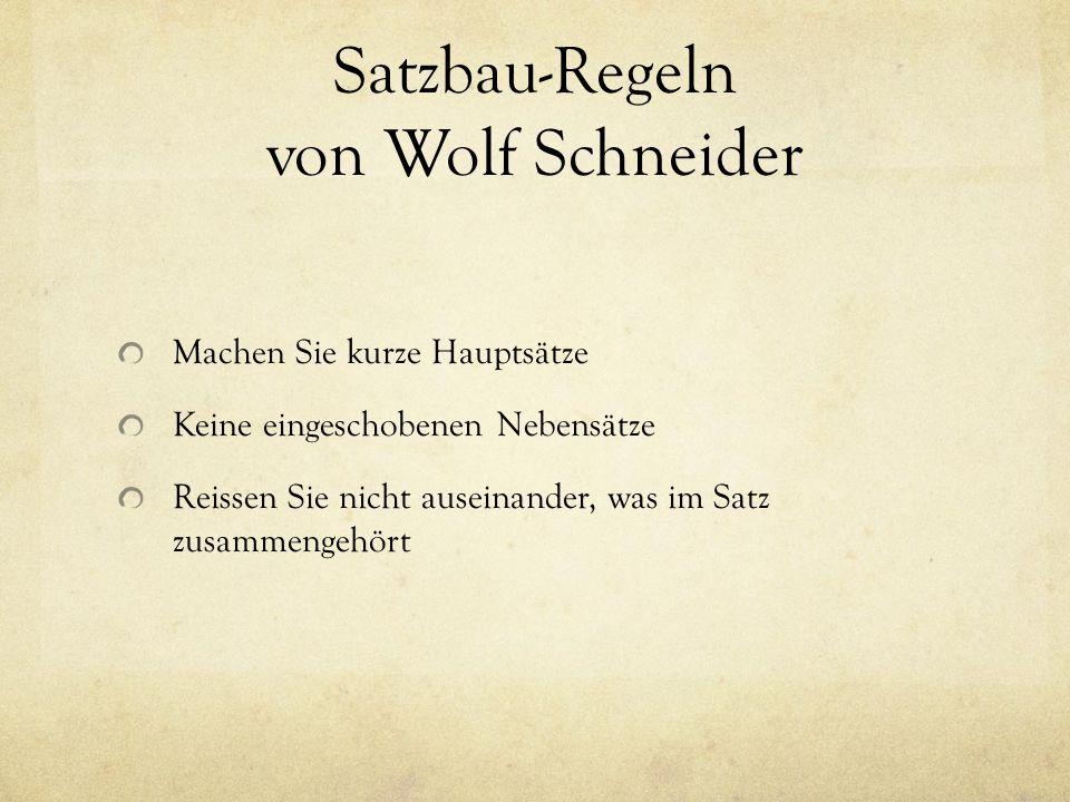 Satzbau-Regeln von Wolf Schneider Machen Sie kurze Hauptsätze Keine eingeschobenen Nebensätze Reissen Sie nicht auseinander, was im Satz zusammengehört