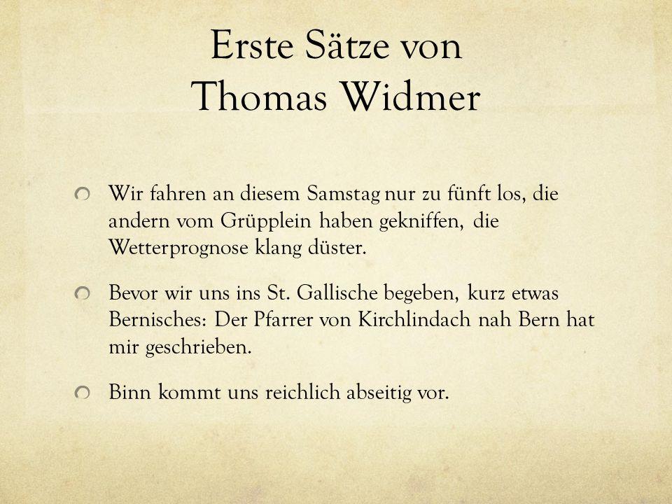 Erste Sätze von Thomas Widmer Wir fahren an diesem Samstag nur zu fünft los, die andern vom Grüpplein haben gekniffen, die Wetterprognose klang düster.