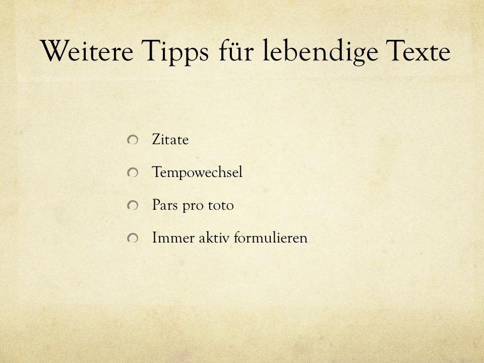 Weitere Tipps für lebendige Texte Zitate Tempowechsel Pars pro toto Immer aktiv formulieren