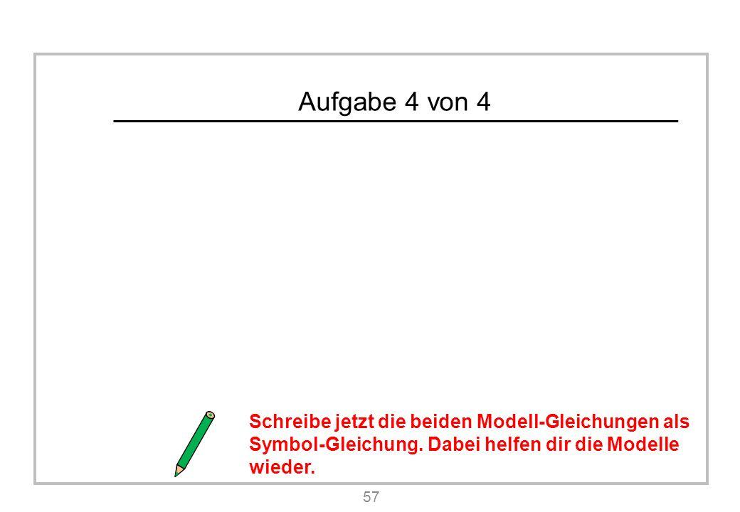 Aufgabe 4 von 4 57 Schreibe jetzt die beiden Modell-Gleichungen als Symbol-Gleichung.