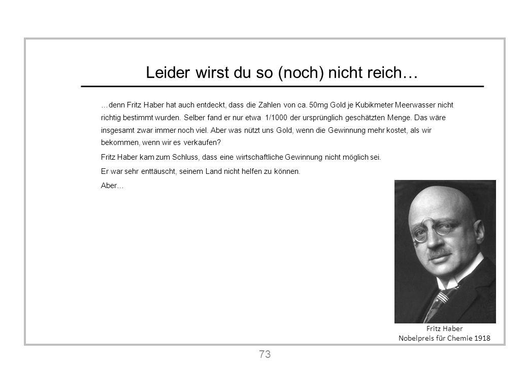 Leider wirst du so (noch) nicht reich… …denn Fritz Haber hat auch entdeckt, dass die Zahlen von ca.