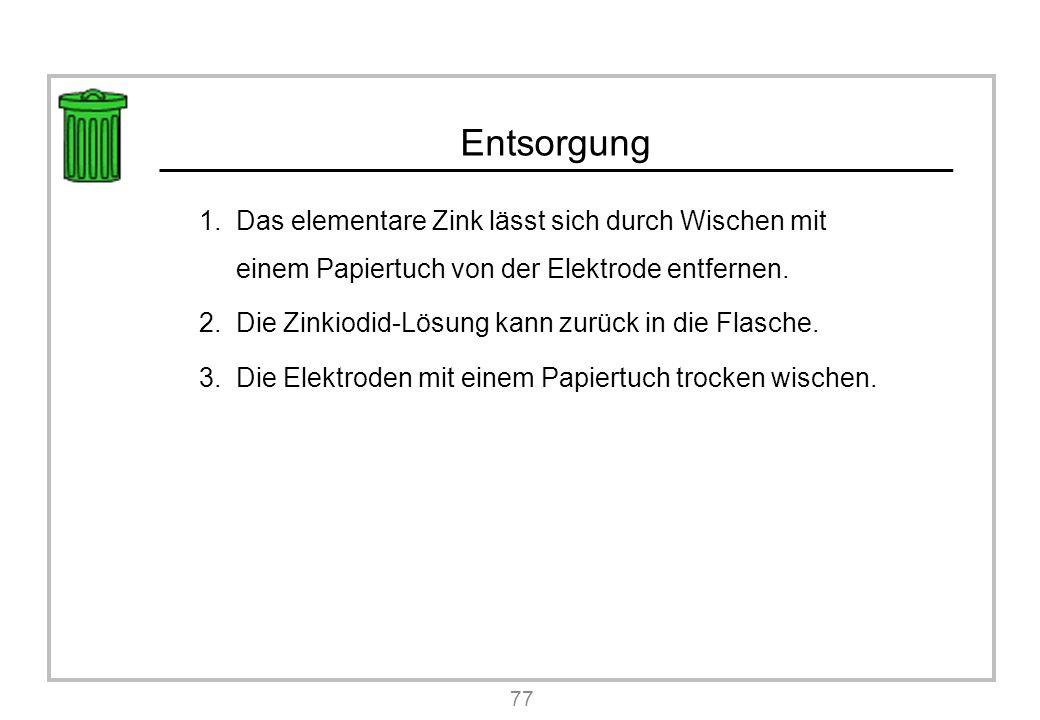 Entsorgung 1.Das elementare Zink lässt sich durch Wischen mit einem Papiertuch von der Elektrode entfernen.