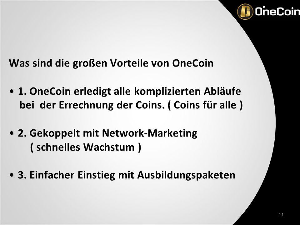 11 Was sind die großen Vorteile von OneCoin 1.