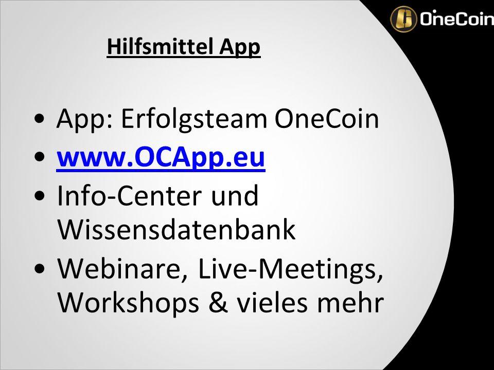 Hilfsmittel App App: Erfolgsteam OneCoin www.OCApp.euwww.OCApp.eu Info-Center und Wissensdatenbank Webinare, Live-Meetings, Workshops & vieles mehr