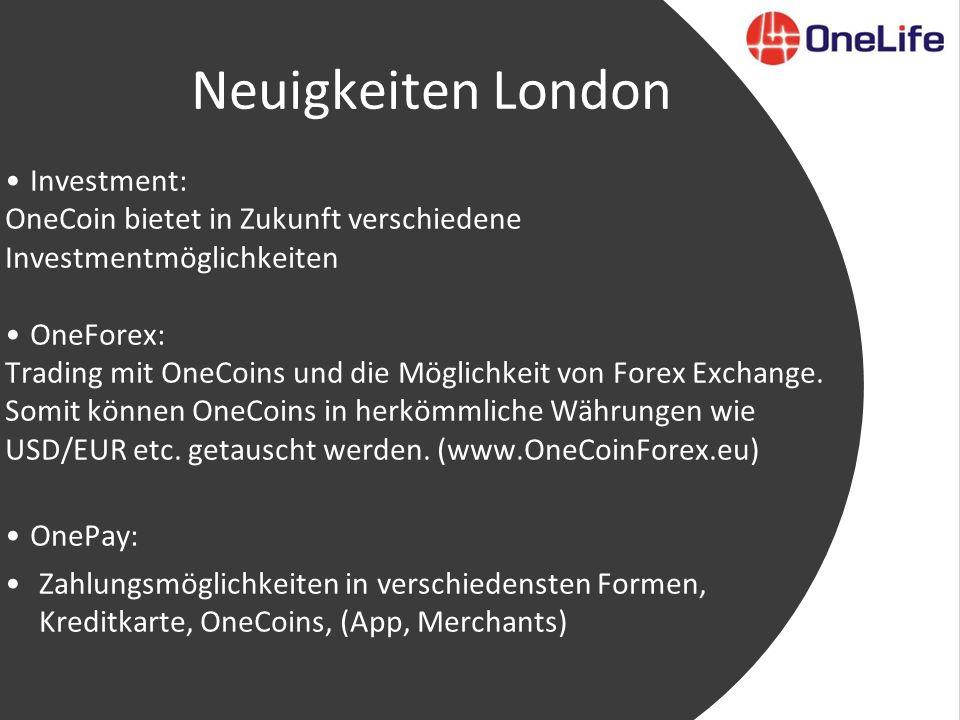 Neuigkeiten London Investment: OneCoin bietet in Zukunft verschiedene Investmentmöglichkeiten OneForex: Trading mit OneCoins und die Möglichkeit von Forex Exchange.