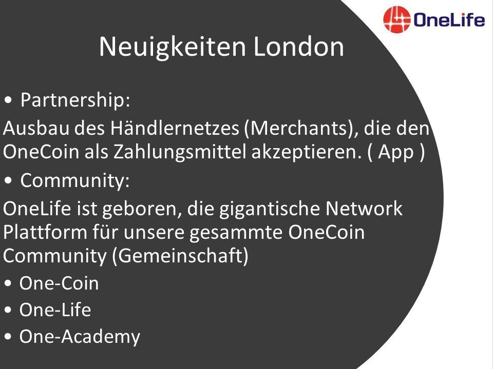Neuigkeiten London Partnership: Ausbau des Händlernetzes (Merchants), die den OneCoin als Zahlungsmittel akzeptieren.