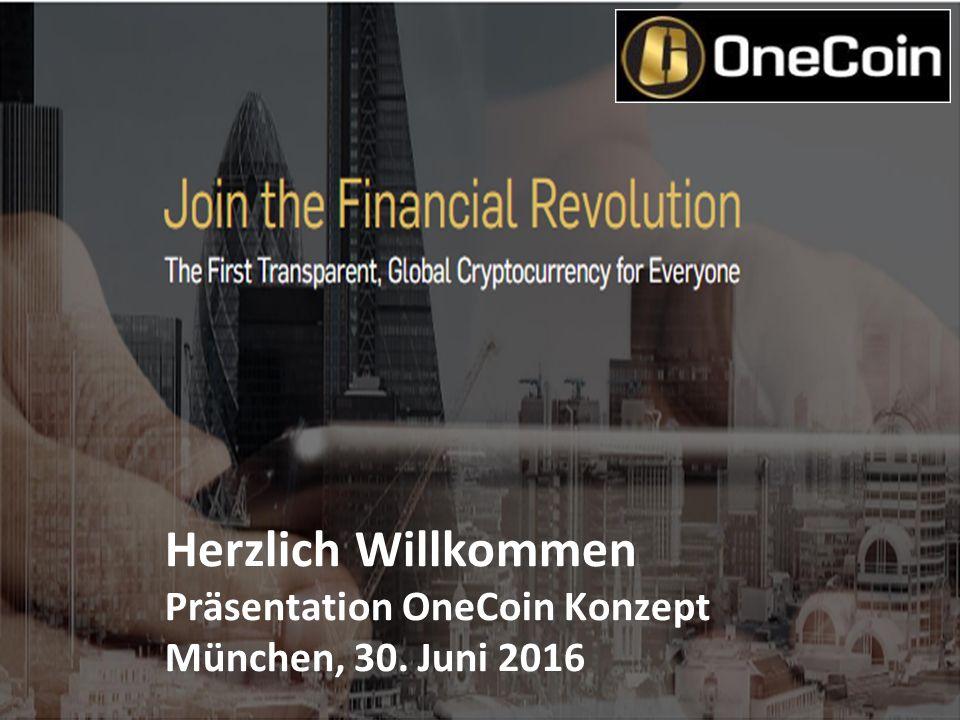 Herzlich Willkommen bei OneCoin Herzlich Willkommen Präsentation OneCoin Konzept München, 30.