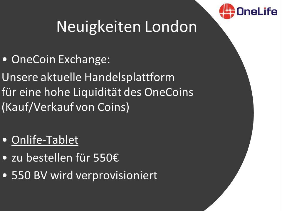 Neuigkeiten London OneCoin Exchange: Unsere aktuelle Handelsplattform für eine hohe Liquidität des OneCoins (Kauf/Verkauf von Coins) Onlife-Tablet zu bestellen für 550€ 550 BV wird verprovisioniert