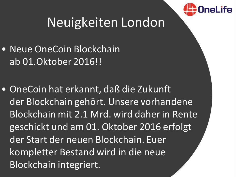 Neuigkeiten London Neue OneCoin Blockchain ab 01.Oktober 2016!.