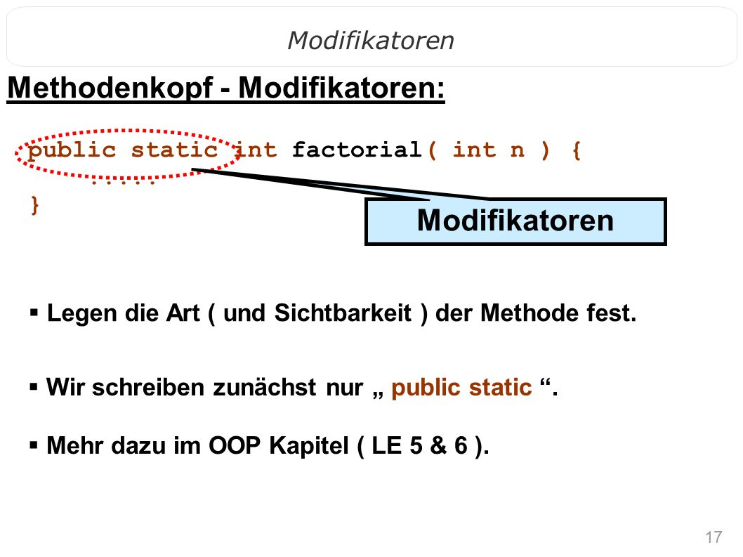 17 Modifikatoren public static int factorial( int n ) {.....