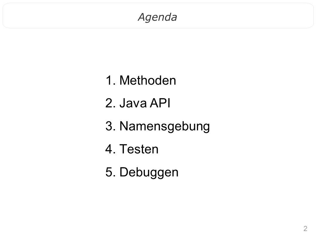 2 Agenda 1. Methoden 2. Java API 3. Namensgebung 4. Testen 5. Debuggen