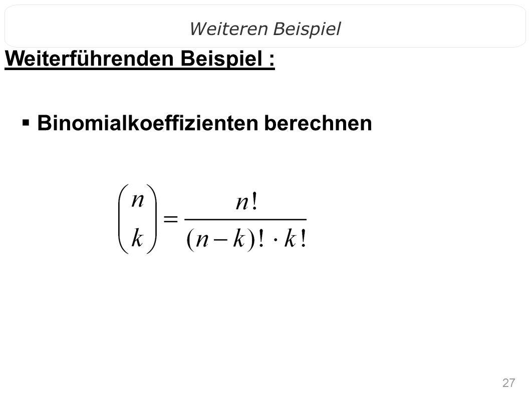 27 Weiteren Beispiel Weiterführenden Beispiel :  Binomialkoeffizienten berechnen