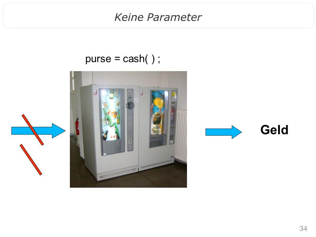 34 Keine Parameter Geld purse = cash( ) ;