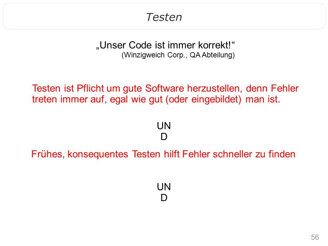 """56 Testen """"Unser Code ist immer korrekt!"""" (Winzigweich Corp., QA Abteilung) Testen ist Pflicht um gute Software herzustellen, denn Fehler treten imme"""