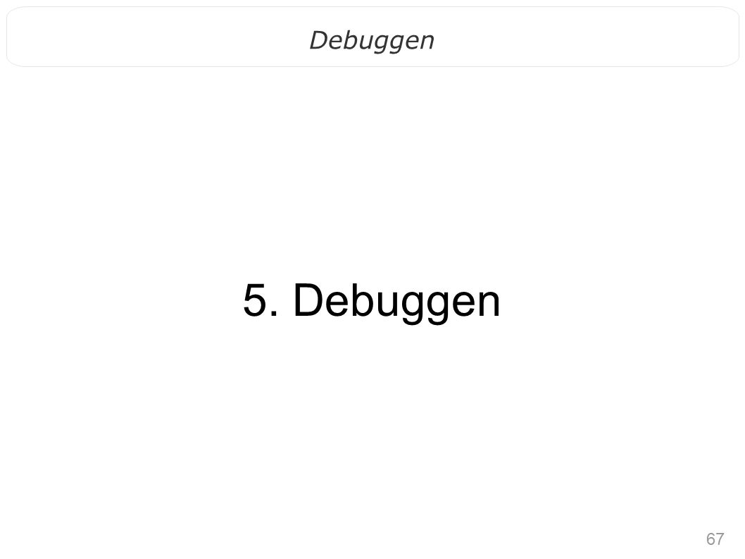 67 Debuggen 5. Debuggen