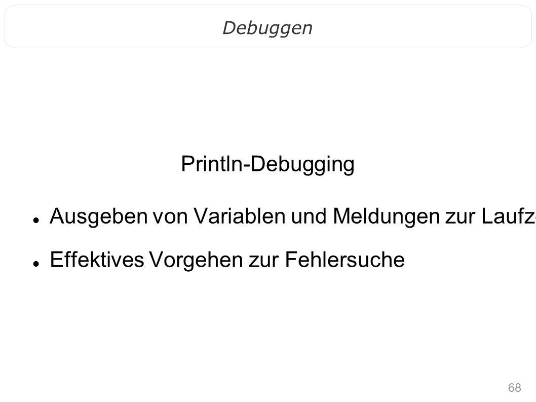 68 Debuggen Println-Debugging Ausgeben von Variablen und Meldungen zur Laufzeit mit System.out.println(); Effektives Vorgehen zur Fehlersuche