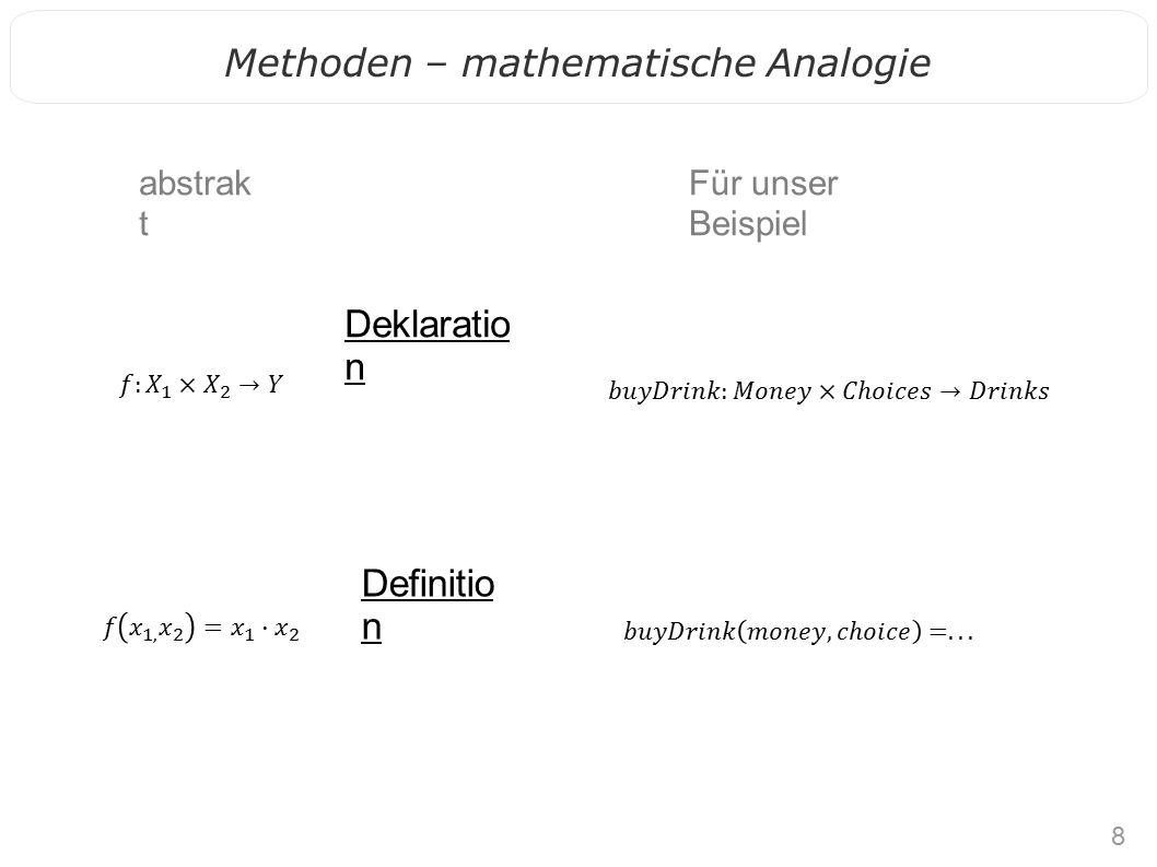 8 Methoden – mathematische Analogie Deklaratio n Für unser Beispiel abstrak t Definitio n