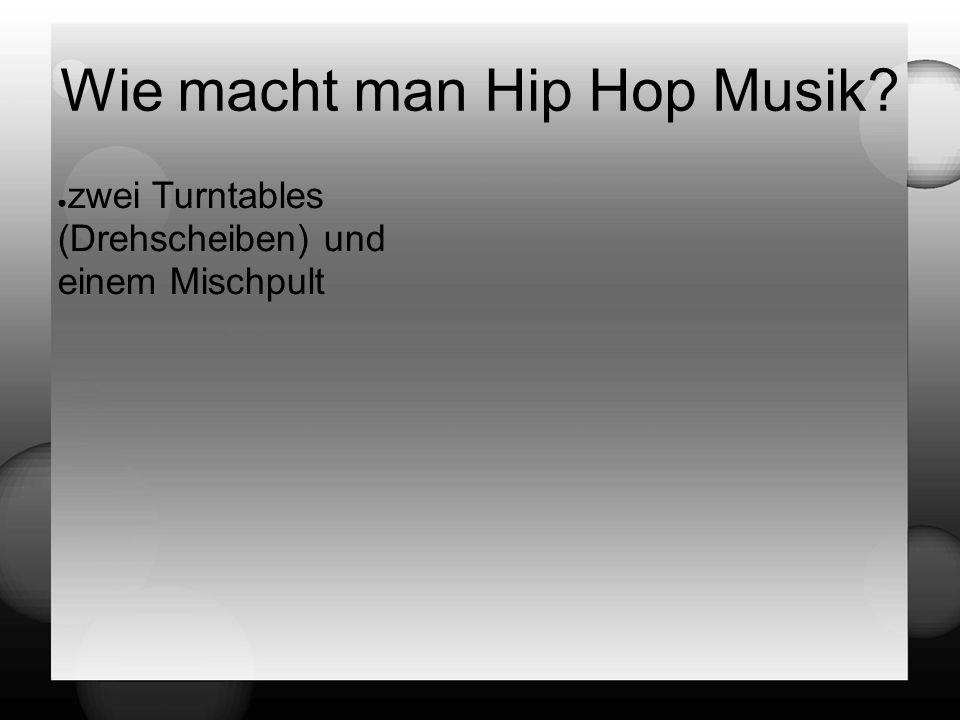 ● zwei Turntables (Drehscheiben) und einem Mischpult Wie macht man Hip Hop Musik