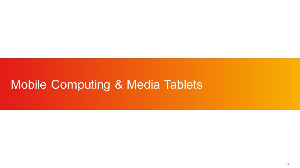 14 Mobile Computing & Media Tablets