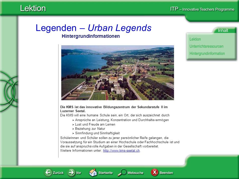 Legenden – Urban Legends Hintergrundinformationen Die KMS ist das innovative Bildungszentrum der Sekundarstufe II im Luzerner Seetal. Die KMS will ein