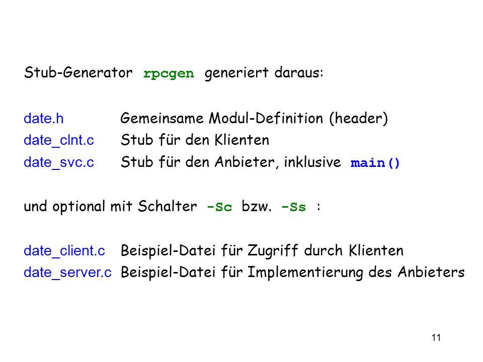 vs9 11 Stub-Generator rpcgen generiert daraus: date.h Gemeinsame Modul-Definition (header) date_clnt.c Stub für den Klienten date_svc.c Stub für den A