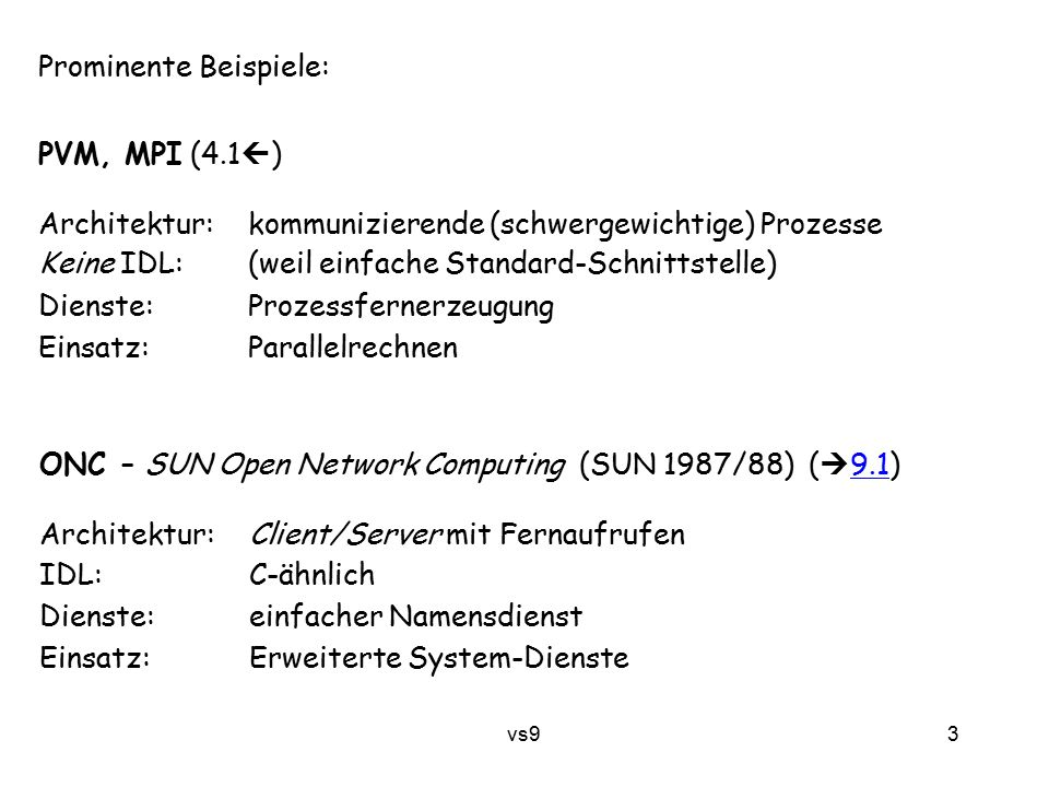 vs9 3 Prominente Beispiele: PVM, MPI (4.1  ) Architektur: kommunizierende (schwergewichtige) Prozesse Keine IDL:(weil einfache Standard-Schnittstelle