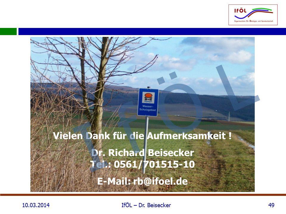 Vielen Dank für die Aufmerksamkeit ! Dr. Richard Beisecker Tel.: 0561/701515-10 E-Mail: rb@ifoel.de 10.03.2014IfÖL – Dr. Beisecker49 I f Ö L