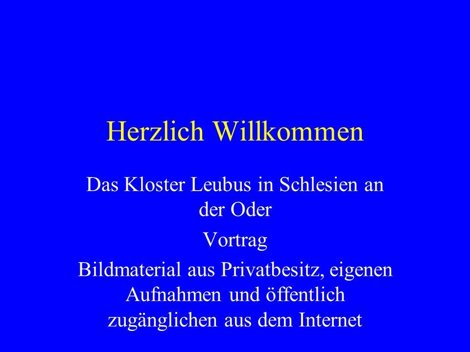 Herzlich Willkommen Das Kloster Leubus in Schlesien an der Oder Vortrag Bildmaterial aus Privatbesitz, eigenen Aufnahmen und öffentlich zugänglichen aus dem Internet