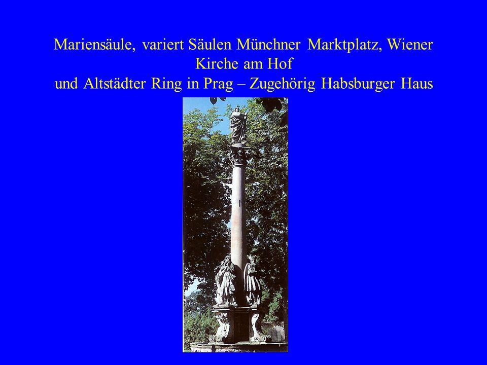 Mariensäule, variert Säulen Münchner Marktplatz, Wiener Kirche am Hof und Altstädter Ring in Prag – Zugehörig Habsburger Haus