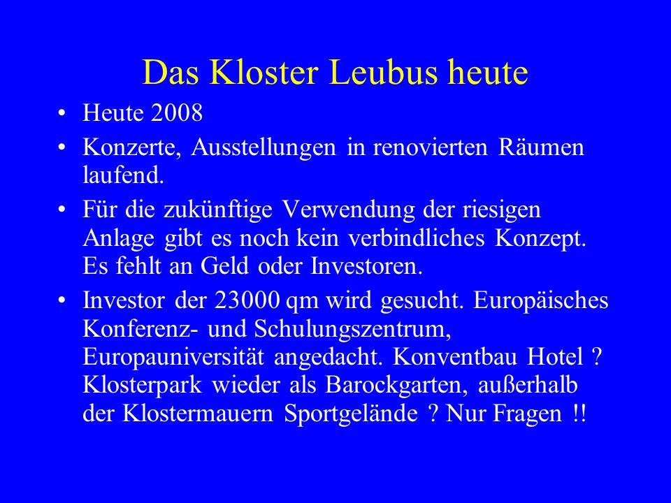 Das Kloster Leubus heute Heute 2008 Konzerte, Ausstellungen in renovierten Räumen laufend.