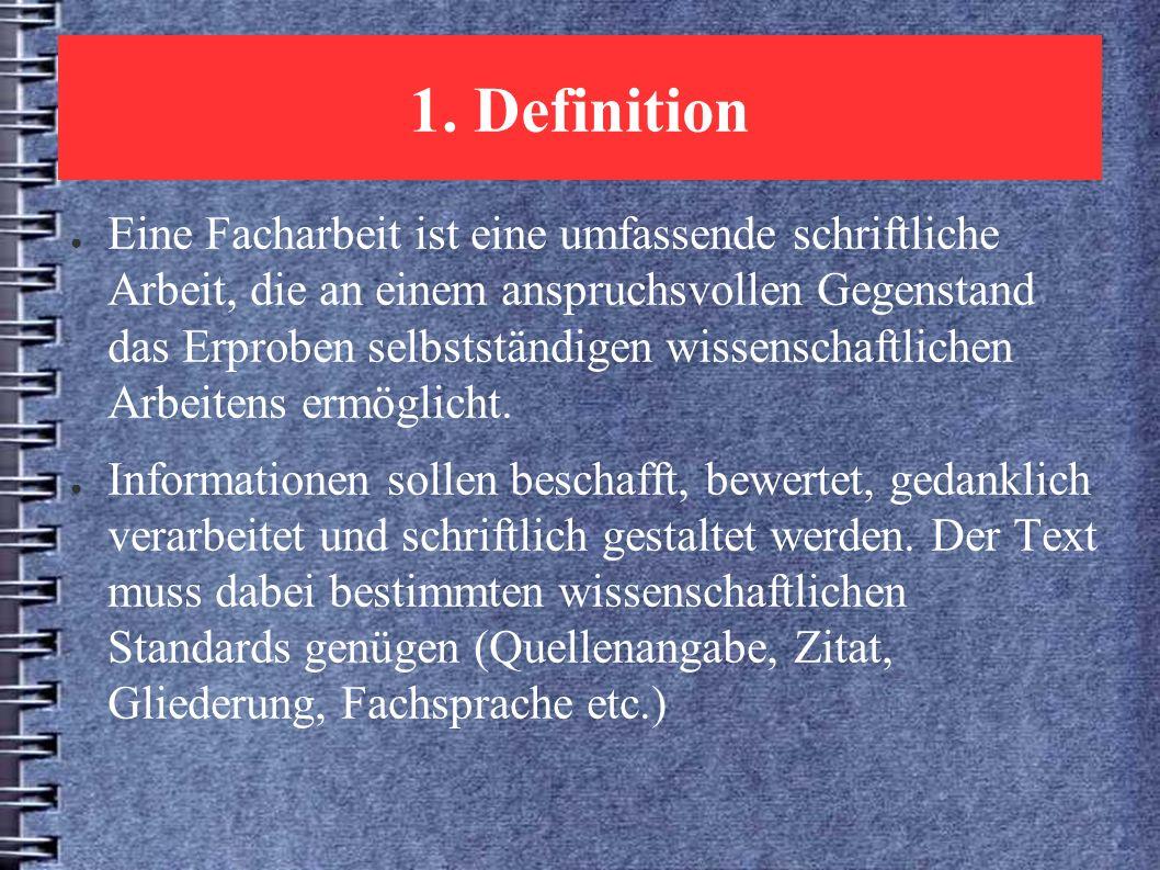 1. Definition ● Eine Facharbeit ist eine umfassende schriftliche Arbeit, die an einem anspruchsvollen Gegenstand das Erproben selbstständigen wissensc