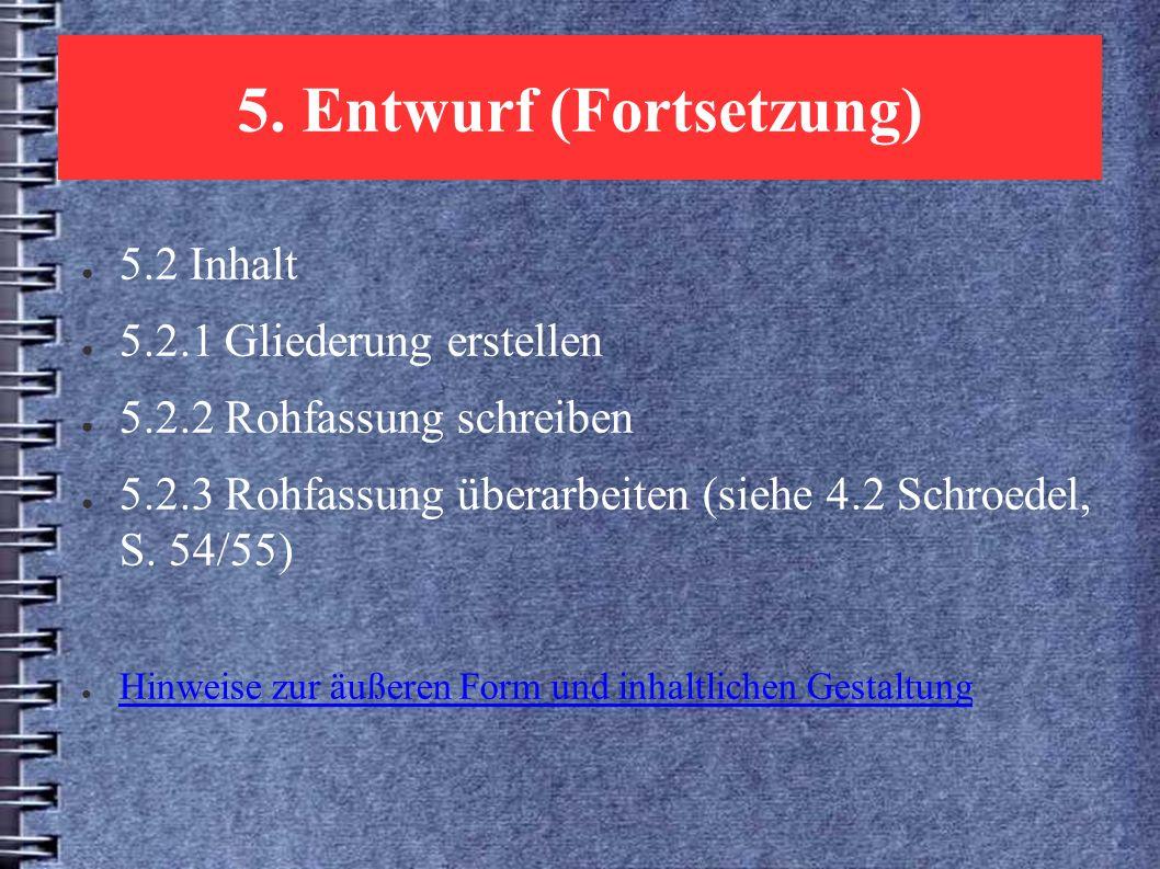 5. Entwurf (Fortsetzung) ● 5.2 Inhalt ● 5.2.1 Gliederung erstellen ● 5.2.2 Rohfassung schreiben ● 5.2.3 Rohfassung überarbeiten (siehe 4.2 Schroedel,