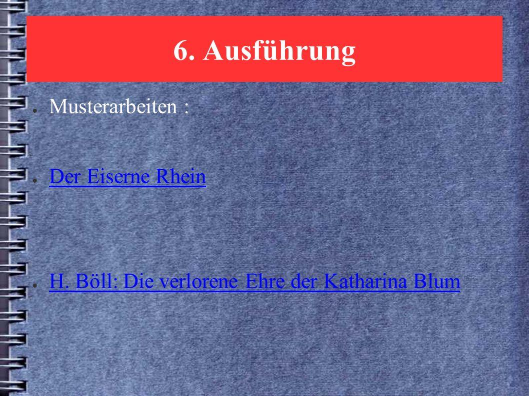 6. Ausführung ● Musterarbeiten : ● Der Eiserne Rhein Der Eiserne Rhein ● H.