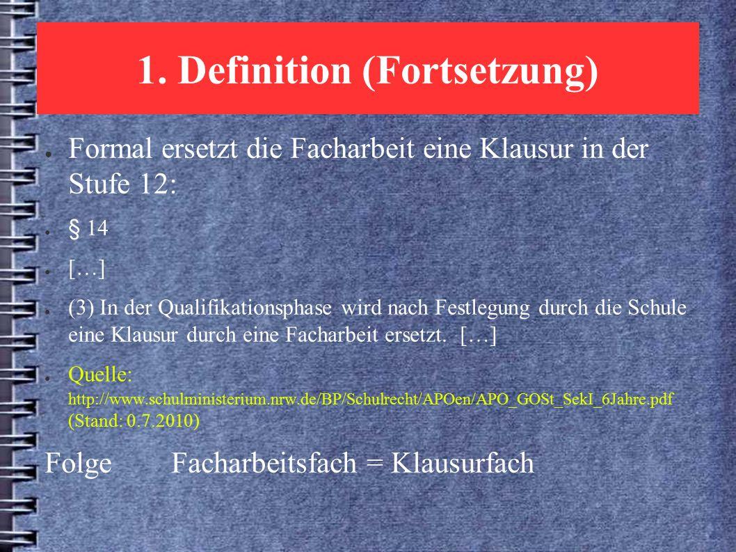 1. Definition (Fortsetzung) ● Formal ersetzt die Facharbeit eine Klausur in der Stufe 12: ● § 14 ● […] ● (3) In der Qualifikationsphase wird nach Fest