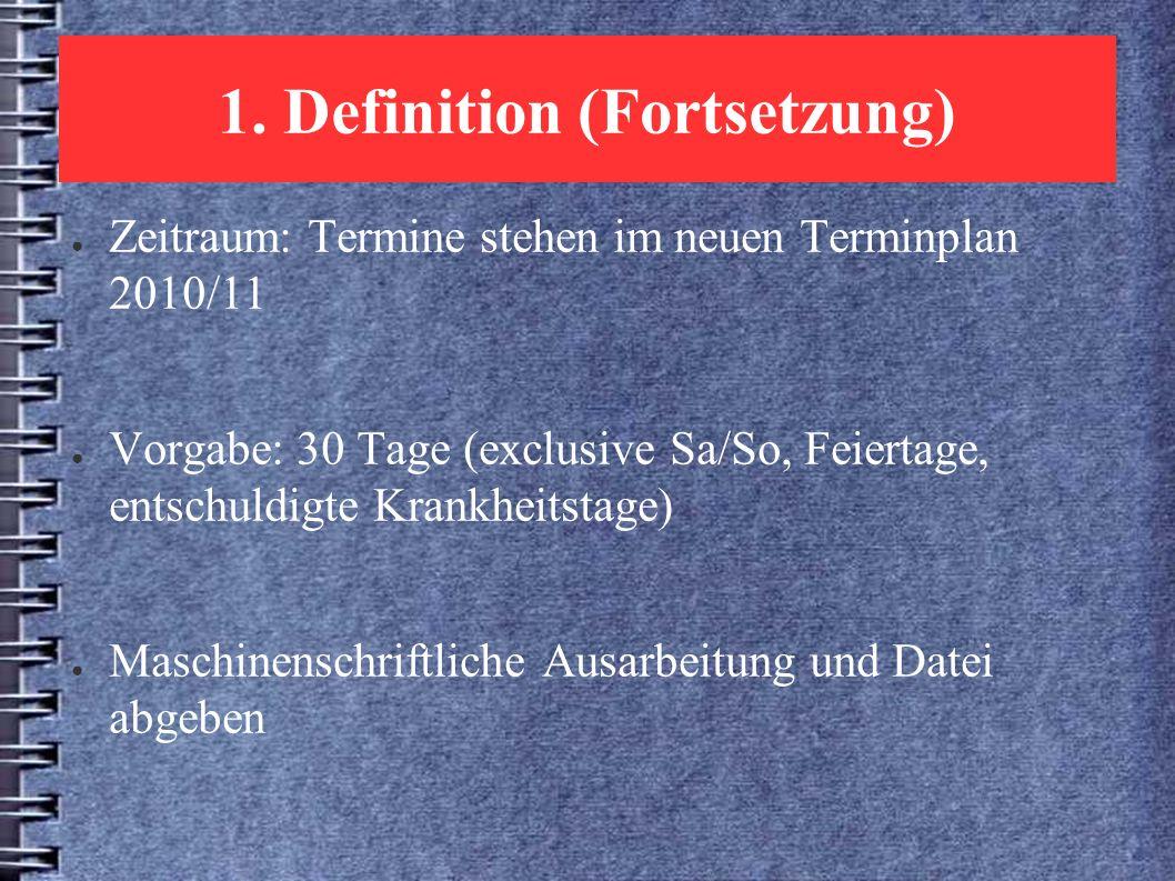 1. Definition (Fortsetzung) ● Zeitraum: Termine stehen im neuen Terminplan 2010/11 ● Vorgabe: 30 Tage (exclusive Sa/So, Feiertage, entschuldigte Krank