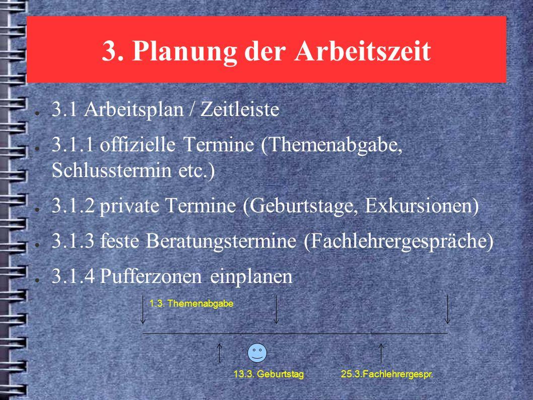 3. Planung der Arbeitszeit ● 3.1 Arbeitsplan / Zeitleiste ● 3.1.1 offizielle Termine (Themenabgabe, Schlusstermin etc.) ● 3.1.2 private Termine (Gebur