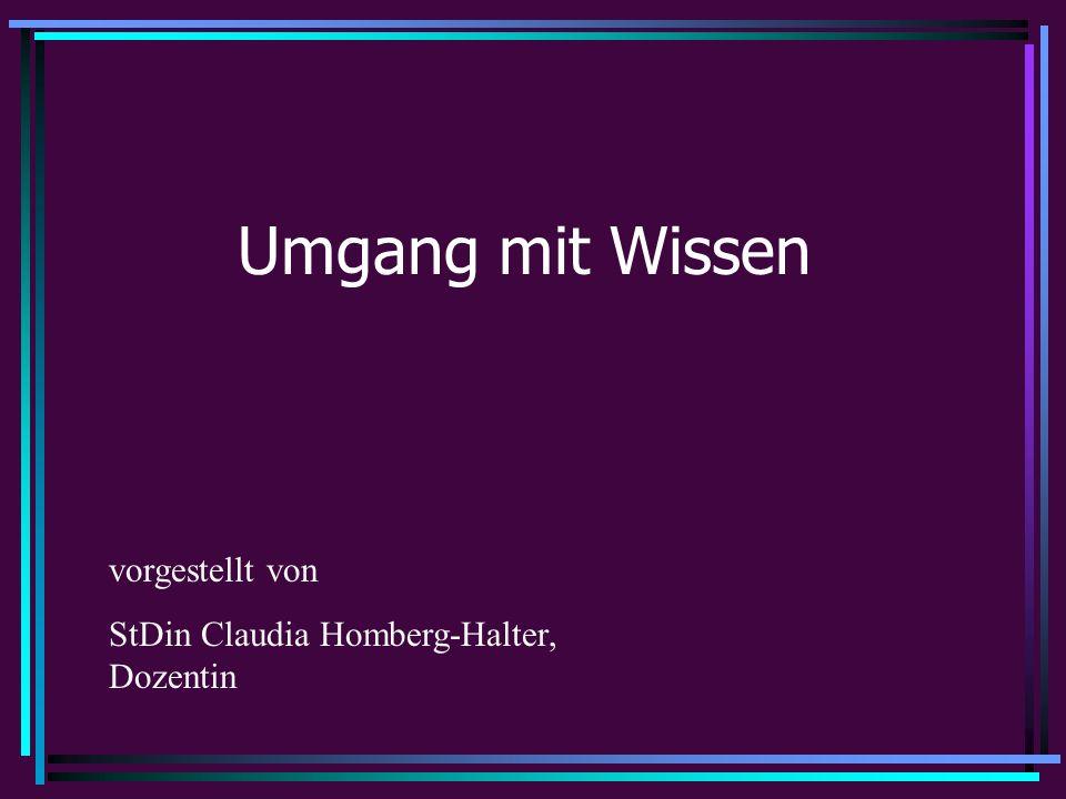 Umgang mit Wissen vorgestellt von StDin Claudia Homberg-Halter, Dozentin