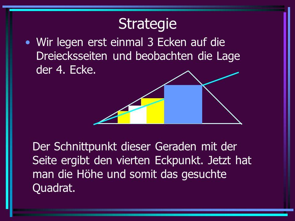 Strategie Wir legen erst einmal 3 Ecken auf die Dreiecksseiten und beobachten die Lage der 4.