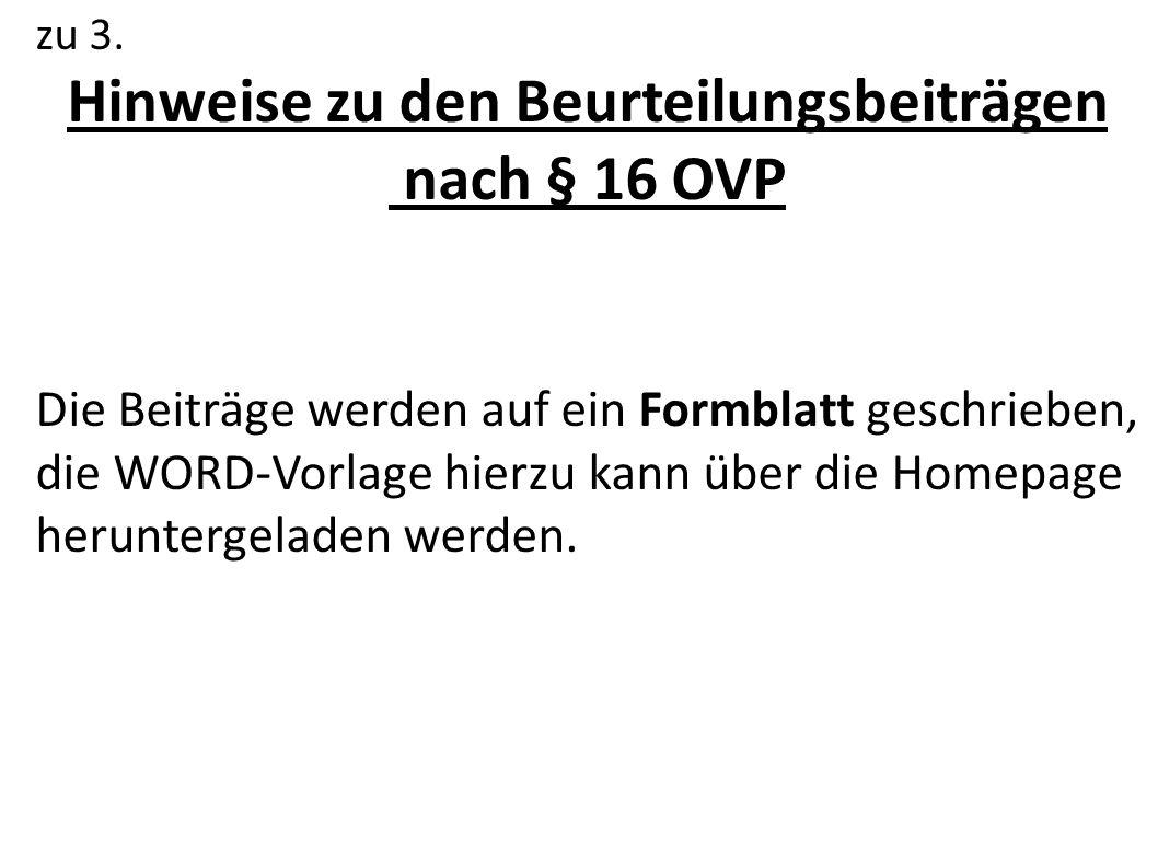 zu 3. Hinweise zu den Beurteilungsbeiträgen nach § 16 OVP Die Beiträge werden auf ein Formblatt geschrieben, die WORD-Vorlage hierzu kann über die Hom
