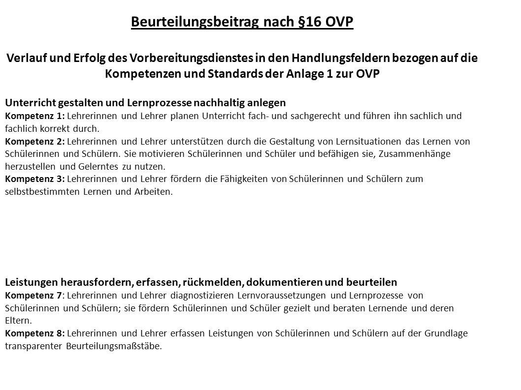 Beurteilungsbeitrag nach §16 OVP Verlauf und Erfolg des Vorbereitungsdienstes in den Handlungsfeldern bezogen auf die Kompetenzen und Standards der An