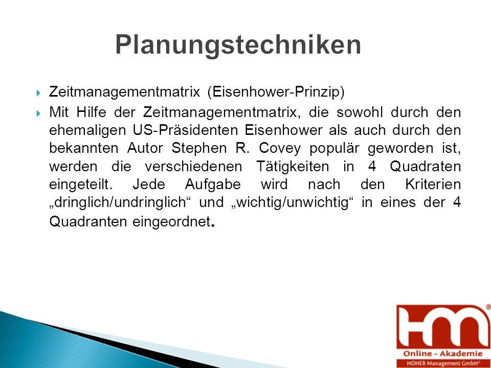  Zeitmanagementmatrix (Eisenhower-Prinzip)  Mit Hilfe der Zeitmanagementmatrix, die sowohl durch den ehemaligen US-Präsidenten Eisenhower als auch durch den bekannten Autor Stephen R.